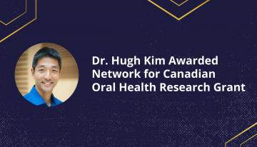 Dr. Hugh Kim Awarded Network for Canadian Oral Health Research Grant