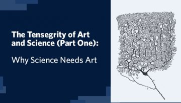 The Tensegrity of Art and Science (Part 1): Why Science Needs Art