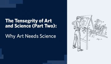 The Tensegrity of Art and Science (Part 2): Why Art Needs Science