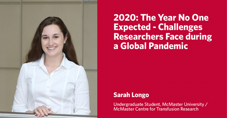 """Graphic with photo of McMaster University and McMaster Centre for Transfusion Research Undergraduate Student Sarah Longo and the title of her Lay Science Writing Competition entry: """"2020: The Year No One Expected - Challenges Researchers Face during a Global Pandemic"""""""